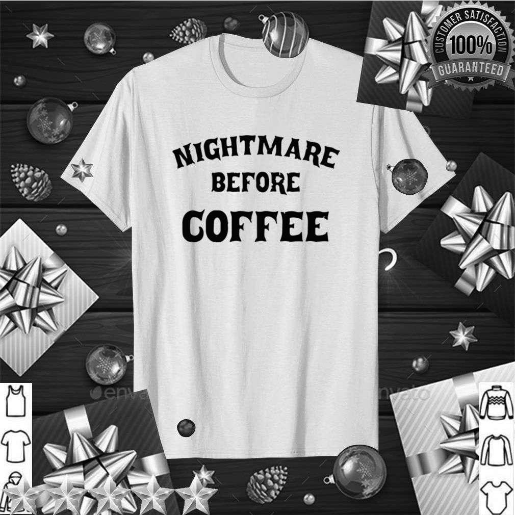 Nightmare Before Coffee shirt 5