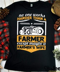 No one works harder than a farmer except maybe a farmers wife shirt 8