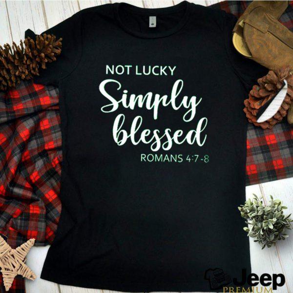 Not lucky simply blesses romans shirt