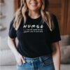 Nurse the one where we risk our lives to save yours Nursing Medical T-Shirt 3