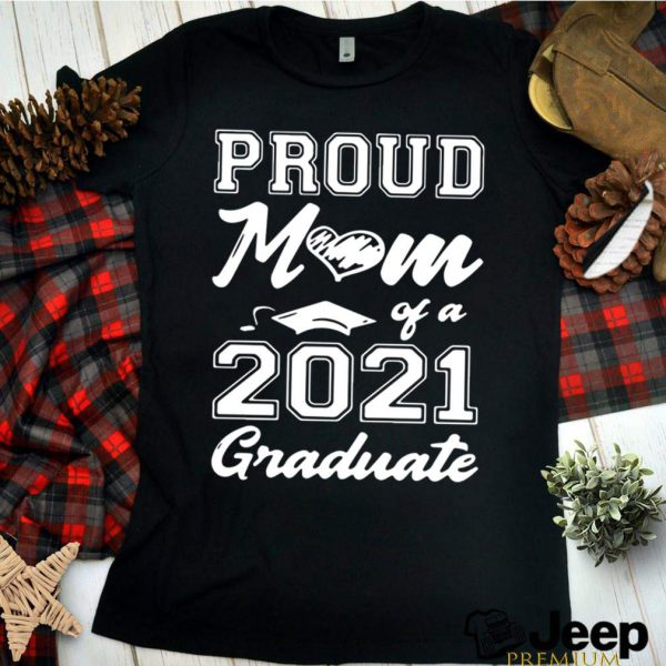 Proud Mom Of A 2021 Graduate Mothers Day shirt 6