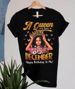 Queens Are Born In December Girl December Birthday T-Shirt