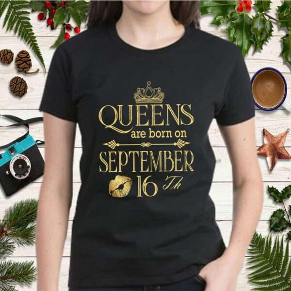 Queens Are Born On September 16th Funny Birthday Gift Girl T Shirt 2