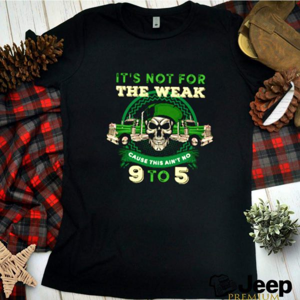 Skull trucker its not for the wear cause this aint no 9 to 5 shirt