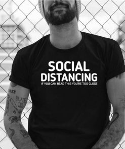 Social distancing if you can read this youre too close shirt