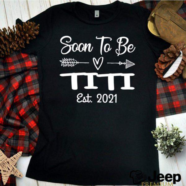 Soon To Be Titi Est. 2021 Pregnancy Announcement shirt