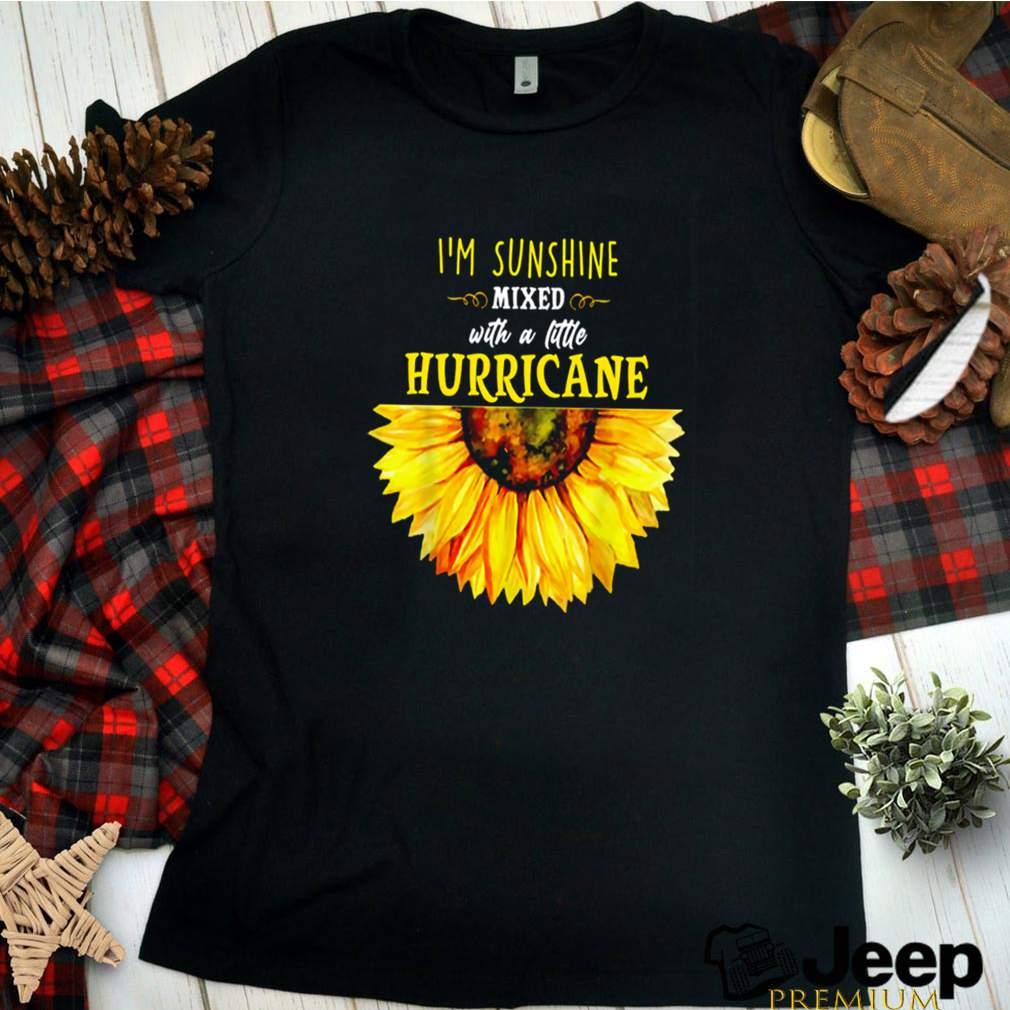 Sunflower Im sunshine mixed with a little hurricane shirt 16