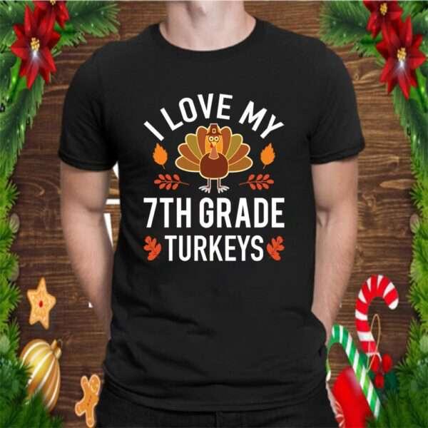 Teacher Love 7th Grade Turkeys Funny Thanksgiving design T Shirt