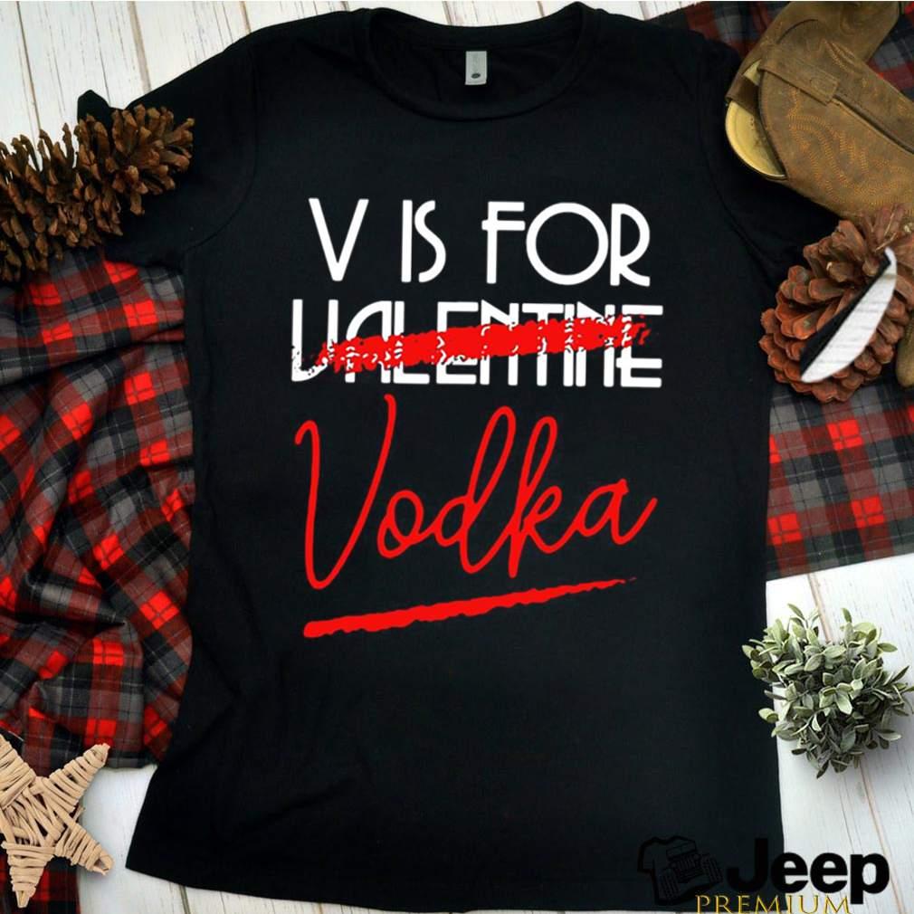 V Is For Vodka Alcohol Valentine Day Beverage Drinks shirt 16