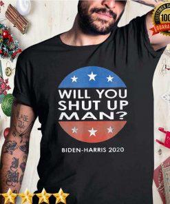 Will You Just Shut Up, Man Joe Biden 2020 Funny T