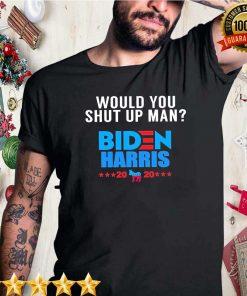 Would You Shut Up Man Biden Quote Debate 2020 Joe Biden T-
