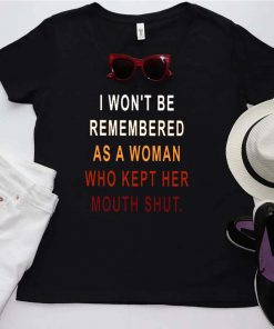 As a woman who kept her mouth shut I won't be remembered