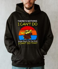 Baby Yoda Theres Nothing I Cant Do Except Reach The Top Shelf I Cant Do That Vintage T shirt