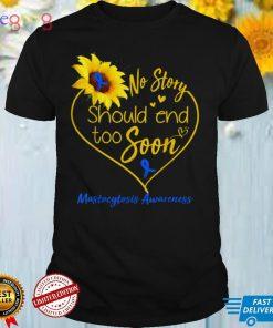 Mastocytosis Awareness No Story Should End Too Soon T Shirt