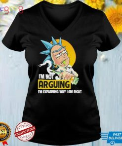 Rick and Morty I'm not arguing Im explaining why I am right shirt