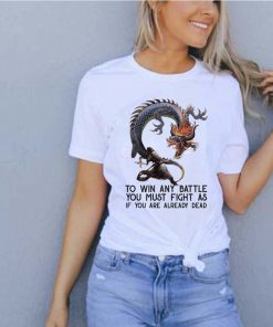 To Win Any Battle You Must Fight As If You Are Already Dead Dragon