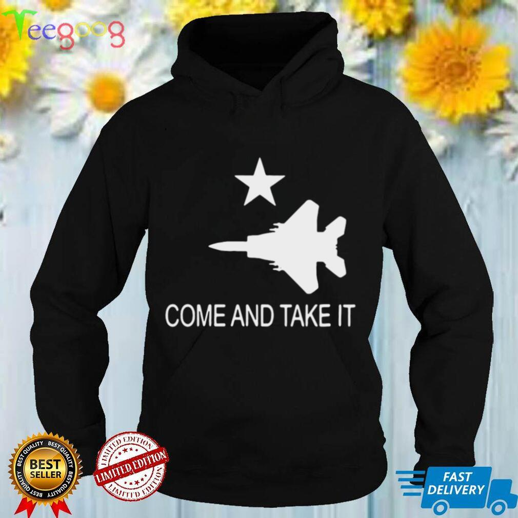 Come and Take it F 15 Shirt
