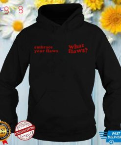 Embrace Your Flaws What Flaws Shirt