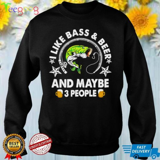 I like Bass and Beer and maybe 3 people shirt