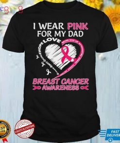 I wear Pink for My Dad Breast Cancer Awareness Heart shirt