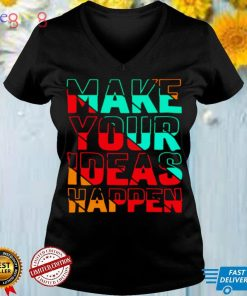 Make Your Ideas Happen T shirt