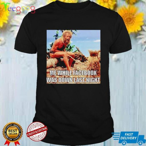 Me while Facebook was down last night shirt