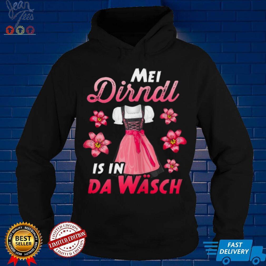 Mei Dirndl is in da Wasch Oktoberfests Dirndl Shirt