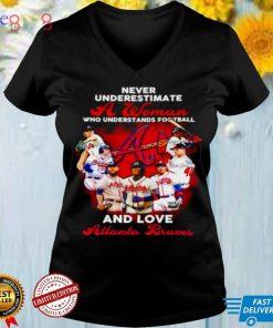 Never underestimate a woman Atlanta Braves signature shirt