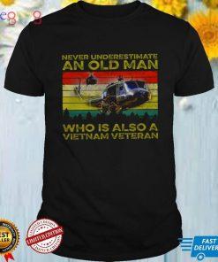 Never underestimate an old man who is also a vietnam veteran shirt