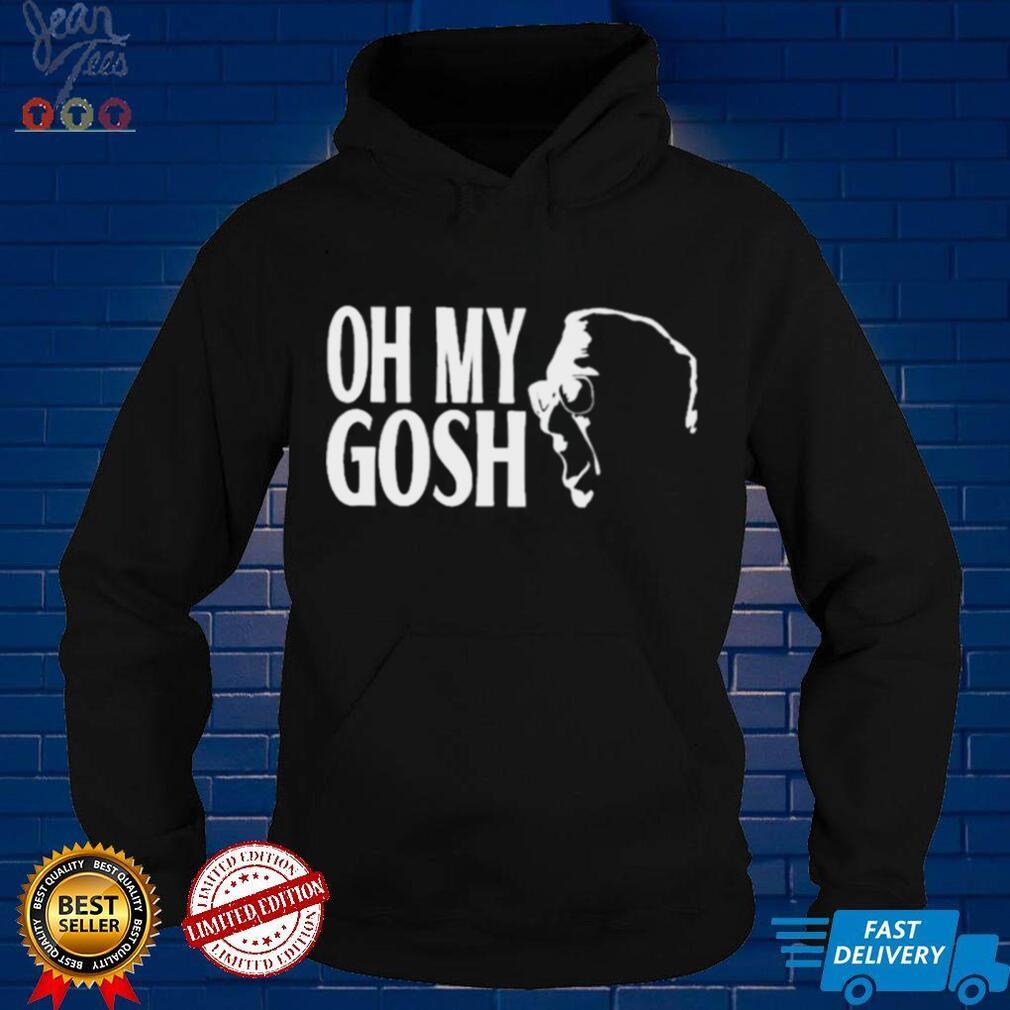 Oh My Gosh Shirt