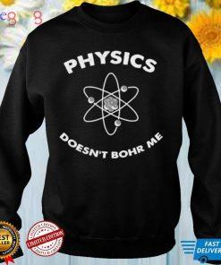 Physics Doesnt Bohr Me Shirt