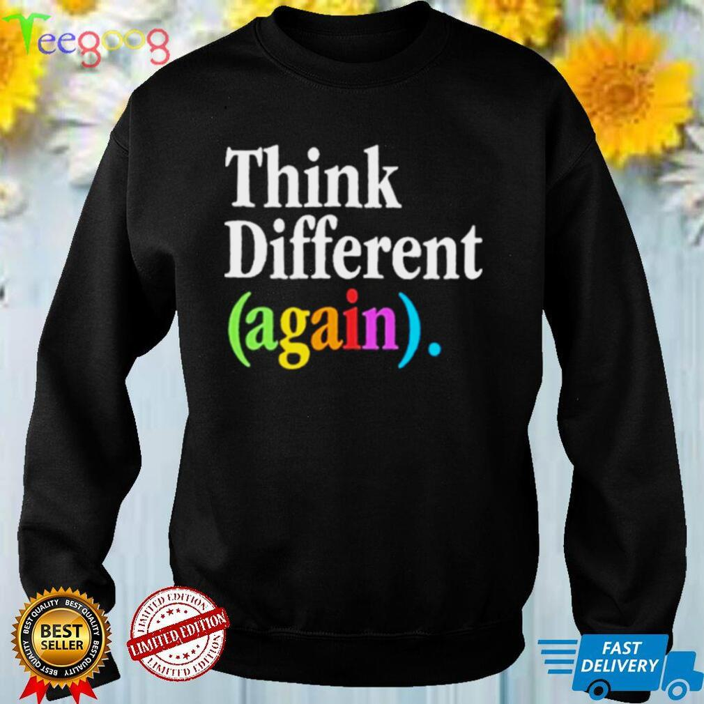 Think Different Again Shirt