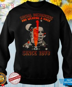 michael Myers Social Distancing and wearing a Mask Since 1978 Halloween shirt