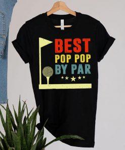 Best Pop Pop By Par Fathers Day Shirt Golf Player Golfer Grandpa Birthday T-Shirt 7