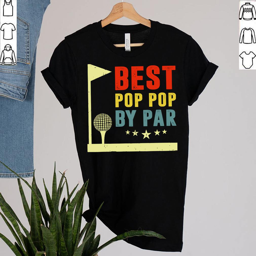 Best Pop Pop By Par Fathers Day Shirt Golf Player Golfer Grandpa Birthday T-Shirt 10
