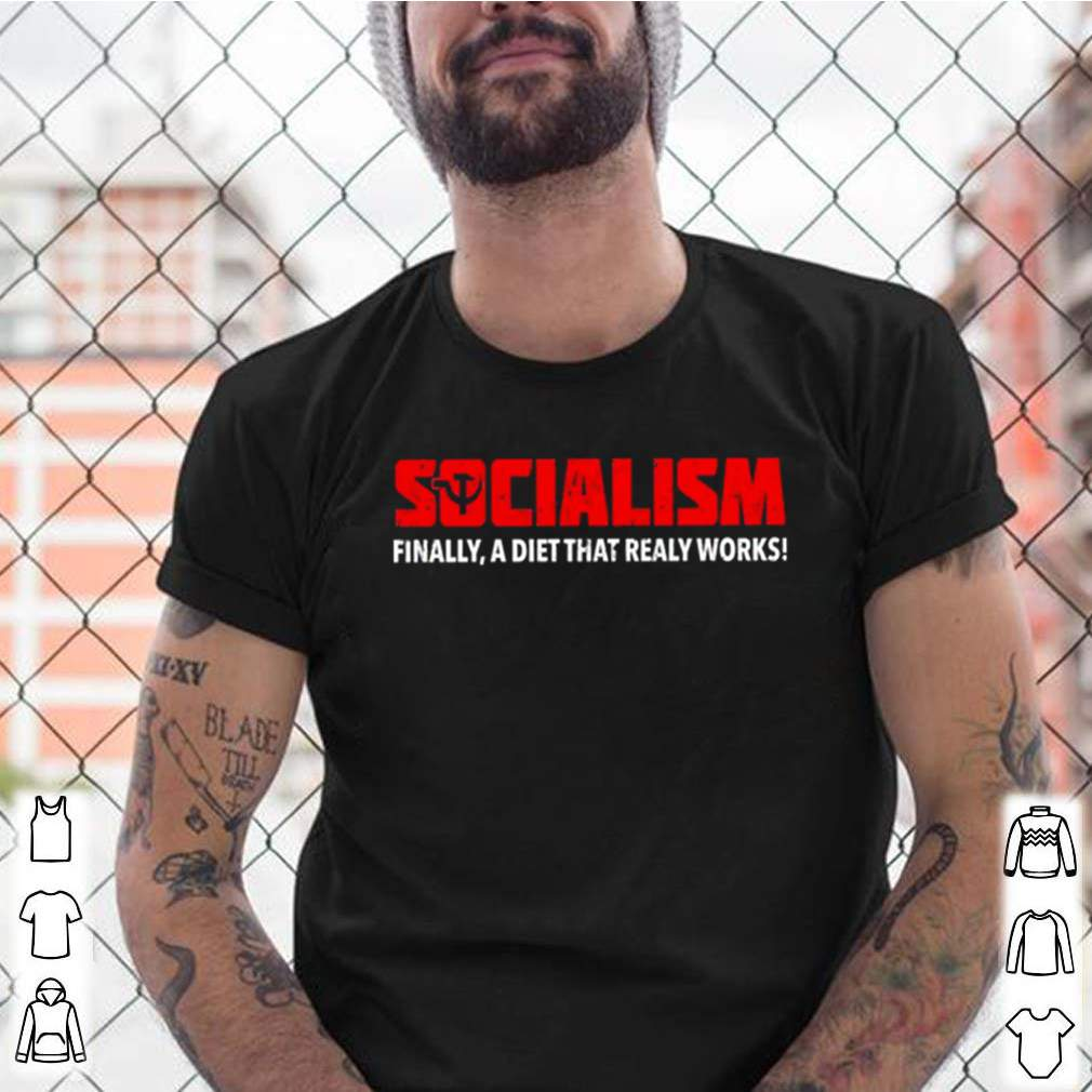 Socialism finally a diet that really works shirt 14